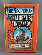 THE SPORTSMAN AND NATURALIST IN CANADA 1866 (1974) by W. Ross King (hc/dj)