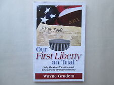 OUR FIRST LIBERTY ON TRIAL by Wayne Grudem WHY THE CHURCH'S VOICE MUST BE CLEAR