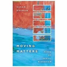 Moving Matters : Paths of Serial Migration by Susan Ossman (2013, Paperback)