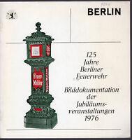 125 Jahre Berliner Feuerwehr Bilddokumentation der Jubiläumsveranstaltungen 1976