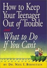 How to Keep Your Teenager Out of Trouble and What to Do if You Can't