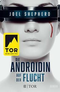 Die Androidin / Die Androidin - Auf der Flucht von Joel Shepherd UNGELESEN