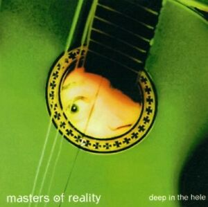 MASTERS OF REALITY - DEEP IN THE HOLE  CD NEU