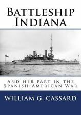 Battleship Indiana : And Her Part in the Spanish-American War by William...