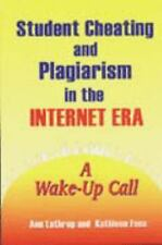 Student Cheating and Plagiarism in the Internet Era : A Wake-Up Call by...
