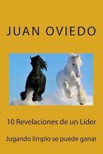 10 Revelaciones de un Líder : Jugando Limpio Se Puede Ganar by Juan Oviedo...