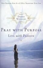Pray with Purpose, Live with Passion: How Praising God A to Z Will Transform You