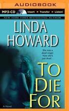 To Die For by Linda Howard (2014, MP3 CD, Unabridged)
