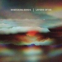 Mimicking Birds - Layers Of Us (NEW CD)