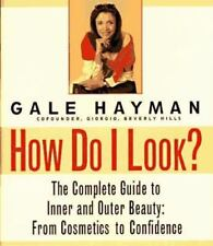 How Do I Look?: The Complete Guide to Inner and Outer Beauty: From Confidence to