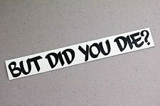 But Did You Die? Sticker Decal Vinyl JDM Drift ill window low Euro stance funny