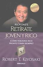 RETIRATE JOVEN Y RICO/ RETIRE YOUNG AND RICH - KIYOSAKI, ROBERT T. - NEW PAPERBA