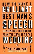 How to Make a Brilliant Best Man's Speech : And Support the Groom, from the...