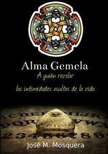 Alma Gemela a Quien Revelar Las Intimidades Ocultas de la Vida by Jose Manuel...
