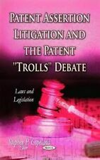 Patent Assertion Litigation & the Patent ''Trolls'' Debate (Hardback book, 2013)