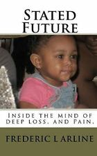 Stated Future : Inside the Mind of Deep Loss, and Pain by Frederic L. Arline...