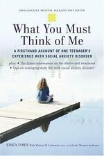 What You Must Think of Me: A Firsthand Account of One Teenager's Experience with