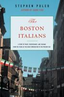 The Boston Italians: A Story of Pride, Perseverance, and Paesani, from the Year