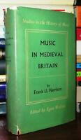 Harrison, Frank Ll.  MUSIC IN MEDIEVAL BRITAIN  1st Edition 1st Printing