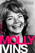 Molly Ivins : A Rebel Life by Bill Minutaglio and W. Michael Smith (2009, Hardco
