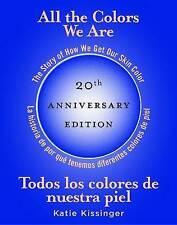 All the Colors We are / Todos Los Colores De Nuestra Piel: The Story of How We Get Our Skin Color / La Historia De Por Que Tenemos Diferentes Colores De Piel by Katie Kissinger (Hardback, 2013)