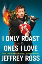 I Only Roast the Ones I Love: Busting Balls Without Burning Bridges-ExLibrary
