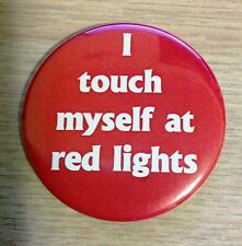 """I Touch Myself At Red Lights"" 2.25"" round magnetic car badge prank, very funny!"
