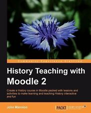 History Teaching with Moodle 2 by John Mannion (2011, Paperback, New Edition)