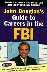 John Douglas's Guide to Careers in the FBI : The Complete Guide t