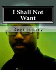 I Shall Not Want by Regi Henry (2012, Paperback, Large Type)