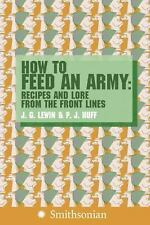 NEW - How to Feed an Army: Recipes and Lore from the Front Lines