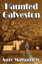 Haunted Galveston by Amy Matsumoto (2013, Paperback)