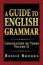 A Guide To English Grammar: Conjugation of Verbs Volume II by Brooks, Bessie