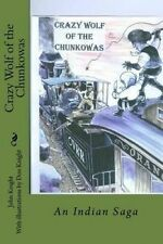 Crazy Wolf of the Chunkowas: An Indian Saga by Knight, John -Paperback