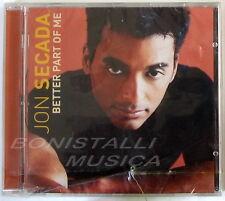 JON SECADA - BETTER PART OF ME - CD Sigillato