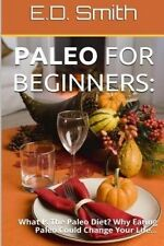 USED (LN) Paleo For Beginners:: What Is The Paleo Diet? Why Eating Paleo Could C