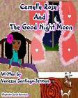 NEW Camelle Rose and the Good Night Moon by Vanessa Santiago-Jerman