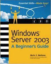 Windows Server 2003: A Beginners Guide (Beginners Guide) by Martin S Matthews