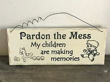 "4"" X 10 "" Wood Sign ""Pardon the mess...my children are making memories."""