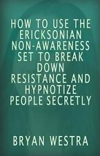 How to Use the Ericksonian Non-Awareness Set : To Break down Resistance and...