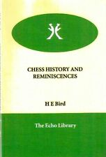CHESS HISTORY AND REMINISCENCES H E BIRD THE ECHO LIBRARY SCACCHI(EA82)