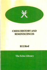 CHESS HISTORY AND REMINISCENCES H E BIRD THE ECHO LIBRARY SCACCHI(EA82)