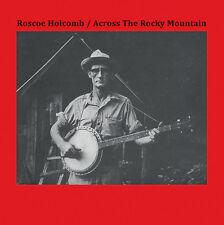Across The Rocky Mountain - Roscoe Holcomb (2016, Vinyl NEUF)