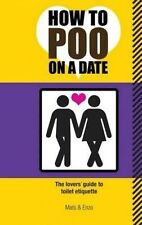 NEW How to Poo on a Date: The Lovers' Guide to Toilet Etiquette by Mats