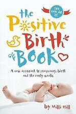 The Positive Birth Book: A new approach to pregnancy, birth and the early weeks by Milli Hill (Paperback, 2017)
