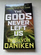 The Gods Never left Us by: Eric Von Daniken