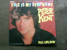 PETER KENT 7 inch Single THIS IS MY SYMPHONY (1981)   °4b