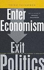 Enter Economism, Exit Politics: Experts, Economic Policy and the Political