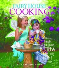 Fairy House Cooking : Simple Scrumptious Recipes & Fairy Party Fun!, Hardcove...
