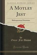 A Motley Jest: Shakespearean Diversions (Classic Reprint) by Oscar Fay Adams